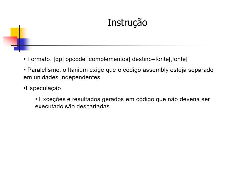 Instrução Formato: [qp] opcode[.complementos] destino=fonte[,fonte]